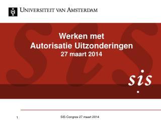 Werken met  Autorisatie Uitzonderingen 27 maart 2014