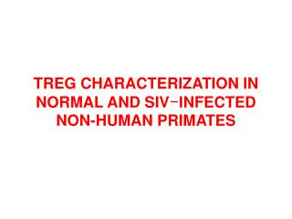 TREG CHARACTERIZATION IN  NORMAL AND SIV - INFECTED  NON-HUMAN PRIMATES