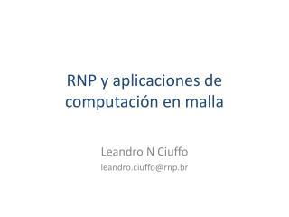 RNP y aplicaciones de computación en  malla
