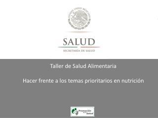 Taller de Salud Alimentaria  Hacer frente a los temas prioritarios en nutrición