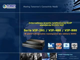 Internetow e  bramk i  telefoniczn e  VoIP standardu H.323/SI P Seria  VIP-281 / VIP-480 / VIP-880