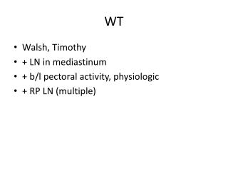 Walsh, Timothy + LN in mediastinum +  b/l  pectoral activity, physiologic + RP LN (multiple )