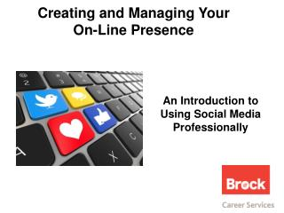 Creating and Managing Your On-Line Presence