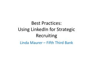 Best Practices:  Using LinkedIn for Strategic Recruiting