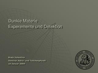 Dunkle Materie Experemente und Detektion