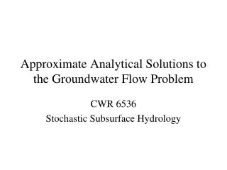 Approximate Analytical Solutions to the Groundwater Flow Problem