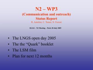 N2 – WP3  (Communication and outreach) Status Report R. Antolini, C. Tomei, N. Ferrari