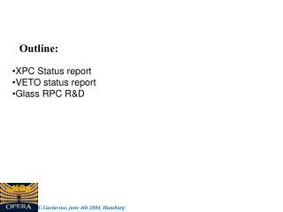 XPC Status report VETO status report Glass RPC R&D