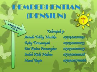 Kelompok 9: Arinda Febby Mustika 105030100111131 Roby Firmansyah  105030101111123