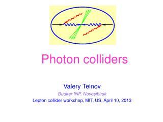 Valery Telnov Budker INP, Novosibirsk Lepton collider workshop, MIT, US, April 10, 2013
