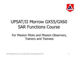 UPSAT/II Morrow GX55/GX60 SAR Functions Course
