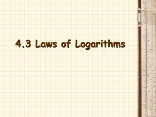4.3 Laws of Logarithms
