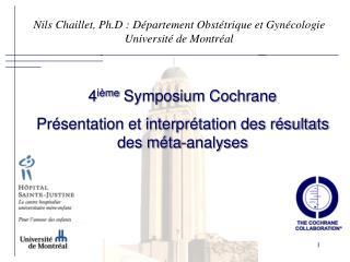 4 ième  Symposium Cochrane Présentation et interprétation des résultats  des méta-analyses