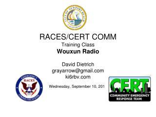 RACES/CERT COMM Training Class Wouxun Radio David Dietrich grayarrow@gmail ki6rbv