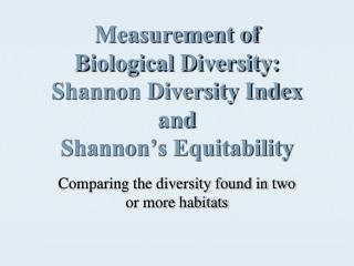 Measurement of  Biological Diversity: Shannon Diversity Index  and  Shannon's Equitability