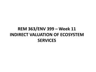 REM 363/ENV 399 – Week 11  INDIRECT VALUATION OF ECOSYSTEM SERVICES