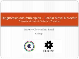 Diagnóstico dos municípios – Escola Móvel Nordeste Educação, Mercado de Trabalho e Conselhos