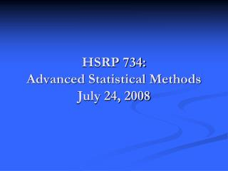 HSRP 734:  Advanced Statistical Methods July 24, 2008