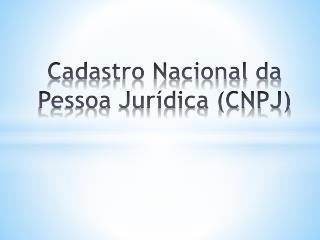 Cadastro Nacional da Pessoa Jurídica (CNPJ)
