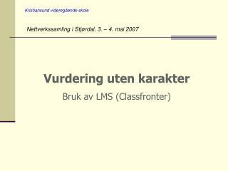 Vurdering uten karakter Bruk av LMS (Classfronter)