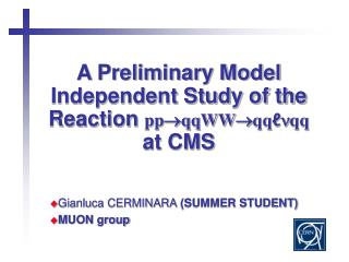 A Preliminary Model Independent Study of the Reaction  pp  qqWW  qq ℓ n qq  at CMS