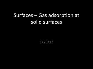 Surfaces � Gas adsorption at solid surfaces