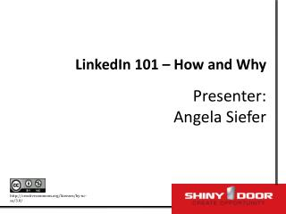 LinkedIn 101 – How and Why Presenter:  Angela Siefer