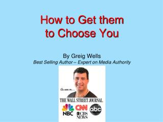 How to Get them  to Choose You