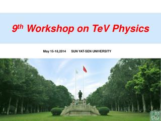 9 th  Workshop on TeV Physics