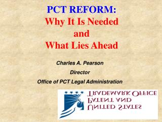 PCT REFORM: Why It Is Needed  and What Lies Ahead