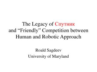 "The Legacy of  Спутник and ""Friendly"" Competition between Human and Robotic Approach"