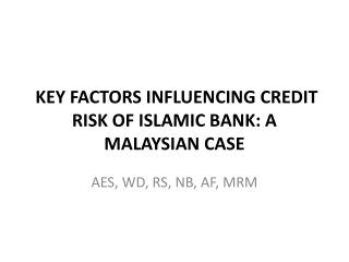 KEY FACTORS INFLUENCING CREDIT RISK OF ISLAMIC BANK: A MALAYSIAN CASE