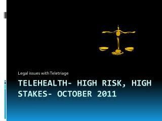 Telehealth- high risk, high stakes- October 2011