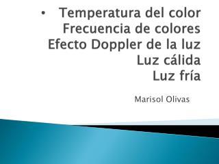 Temperatura del color  Frecuencia de colores Efecto  Doppler  de la luz Luz cálida Luz fría