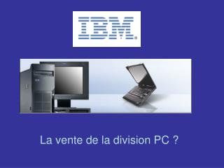 La vente de la division PC ?