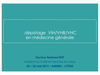 dépistage  VIH/VHB/VHC en médecine générale Docteur Bertrand RIFF