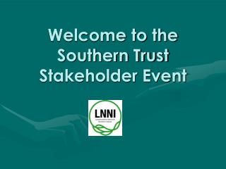 Welcome to the Southern Trust Stakeholder Event