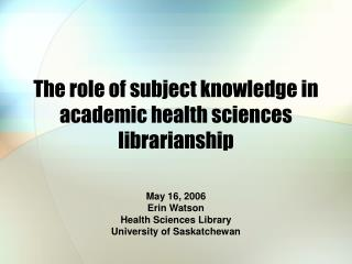 The role of subject knowledge in  academic health sciences librarianship