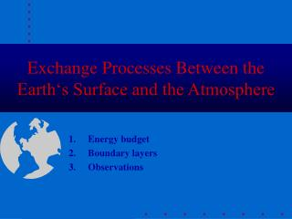 Exchange  Processe s Between the Earth's Surface and the Atmosphere