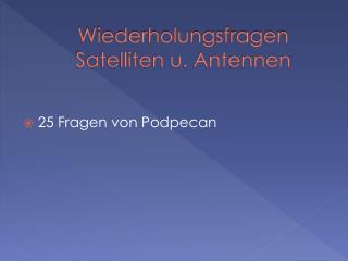 Wiederholungsfragen  Satelliten u. Antennen
