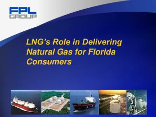LNG's Role in Delivering Natural Gas for Florida Consumers