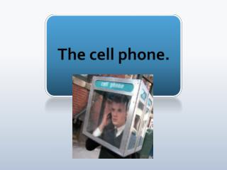 The cell phone.