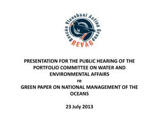 PRESENTATION FOR THE PUBLIC HEARING OF THE PORTFOLIO COMMITTEE ON WATER AND ENVIRONMENTAL AFFAIRS