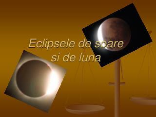 Eclipsele de soare  si de luna