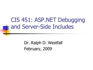 CIS 451: ASP.NET Debugging and Server-Side Includes