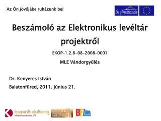 Beszámoló az Elektronikus levéltár  projektről EKOP-1.2.8-08-2008-0001 MLE Vándorgyűlés