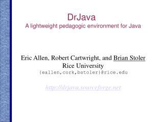 DrJava A lightweight pedagogic environment for Java
