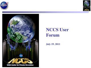 NCCS User Forum July 19, 2011
