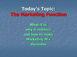 Today�s Topic:   The Marketing Function