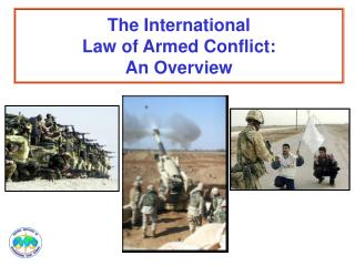 The International Law of Armed Conflict: An Overview